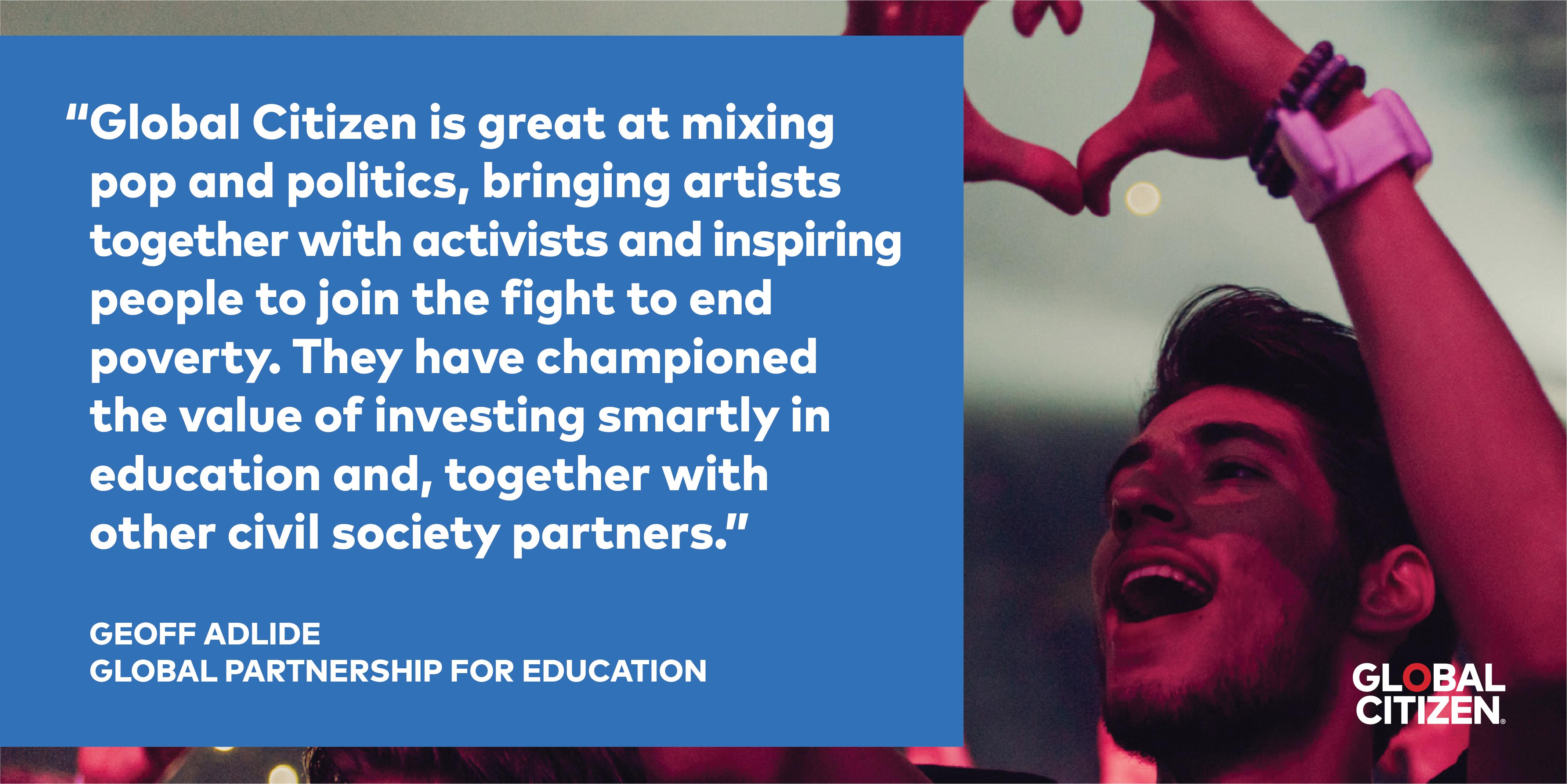 Global Partnerhsip for Education's, Geoff Adlide speaks in praise of Global Citizen's campaign efforts