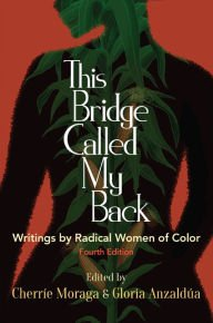 This Bridge Called My Back, Fourth Edition- Writings by Radical Women of Color.jpg